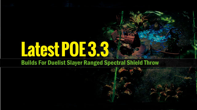 Latest-POE-3.3-Builds-with-Duelist-Slayer-Ranged-Spectral-Shield-Throw